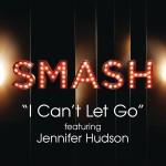 081 I Can't Let Go (SMASH Cast Version, feat. Jennifer Hudson) - Single