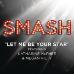 Let Me Be Your Star (SMASH Cast Version) [feat. Katharine McPhee & Megan Hilty] - Single