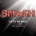 Let's Be Bad (SMASH Cast Version) [feat. Megan Hilty] - Single